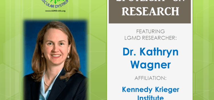 LGMD RESEARCHER:  Kathryn Wagner, MD, PhD